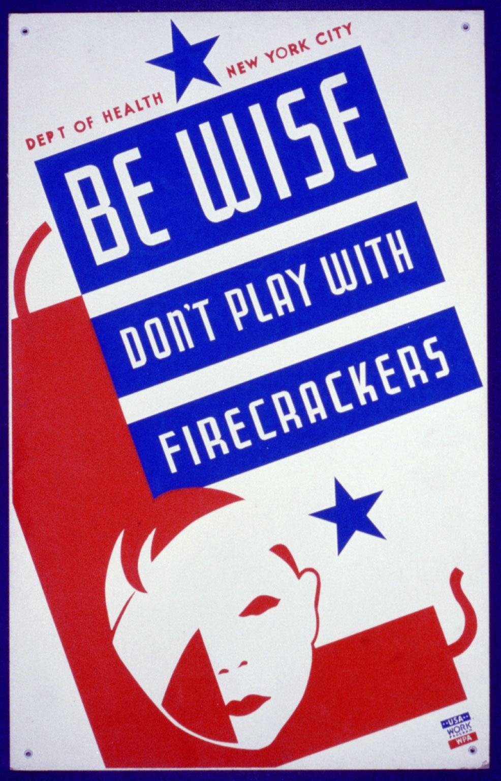 Be wise. Don't play with firecrackers : Department of Health, New York City.