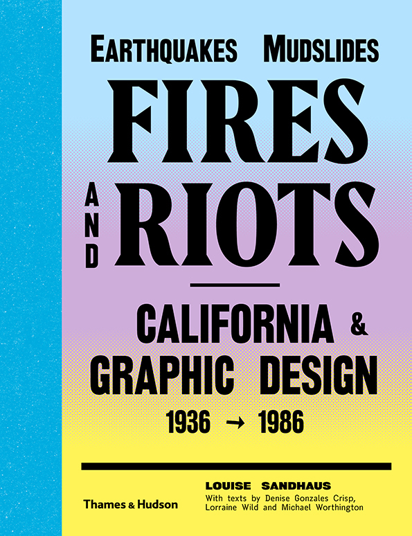 2015, Louise Sandhaus: Earthquakes, Mudslides, Fires And Riots – California & Graphic Design 1936…